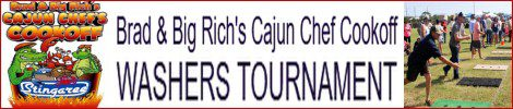Brad & Big Rich's Cajun Chef Cookoff WASHERS Tournament